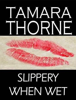 http://www.amazon.com/Slippery-When-Wet-Tamara-Thorne-ebook/dp/B00A6X9OX0/ref=la_B000APIVGK_1_16?s=books&ie=UTF8&qid=1415056444&sr=1-16