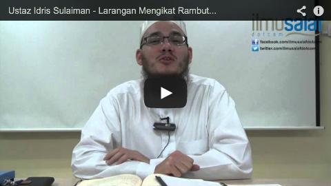 Ustaz Idris Sulaiman – Larangan Mengikat Rambut & Melipat Pakaian dalam Solat