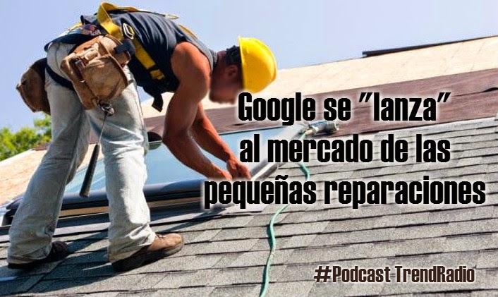 Google y las pequeñas reparaciones del hogar | Noticia | Podcast Trend Radio