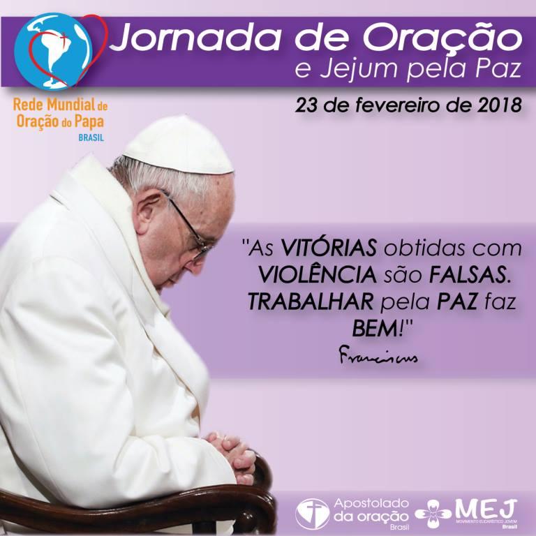 É HOJE, 23 DE FEVEREIRO 2018 - JORNADA DE ORAÇÃO E JEJUM PELA PAZ NO MUNDO