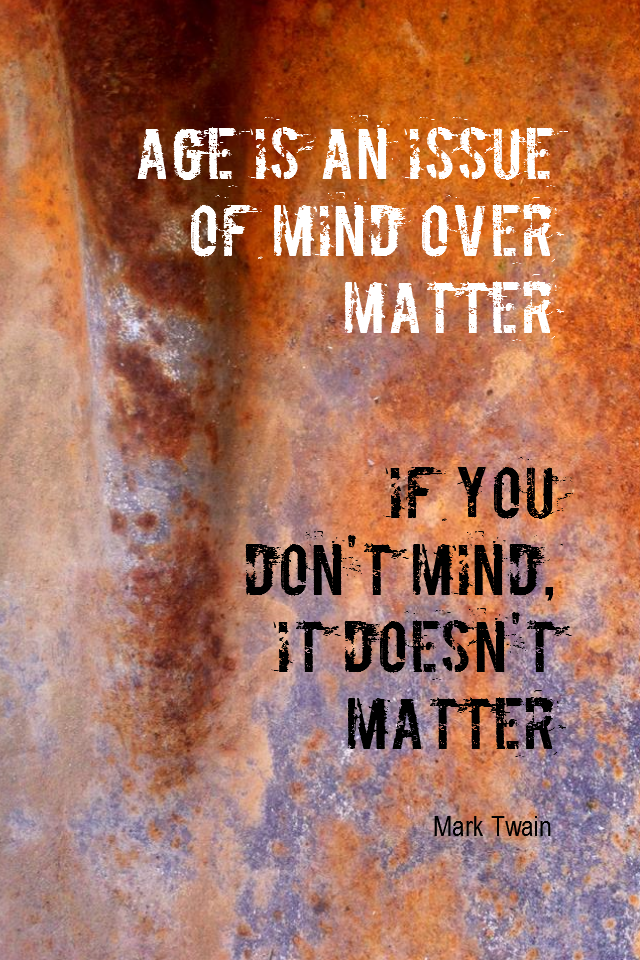 visual quote - image quotation for YOUTHFULNESS - Age is an issue of mind over matter. If you don't mind, it doesn't matter. - Mark Twain