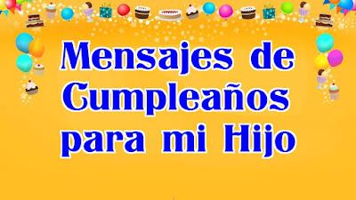 mensajes de cumpleaños para el hijo, mensajes de cumpleaños para hijo, mensajes de cumpleaños para mi hijo, mensajes de cumpleaños para mi hijo querido, pensamientos para un hijo en su cumpleaños.