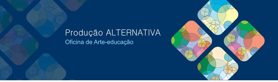 Oficina de arte-educação: produção alternativa