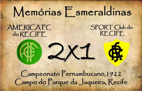 MEMÓRIAS ESMERALDINAS ESPECIAL: América 2x1 Sport em mar/nov de 1922 (AMÉRICA CAMPEÃO!)