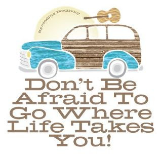 Don't be afraid to go where life takes you