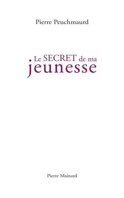Pierre PEUCHMAURD, LE SECRET DE MA JEUNESSE, Pierre Mainard éditeur, PARUTION 04 NOVEMBRE 2019