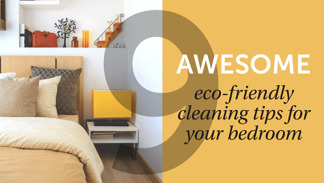 9 Awesome, Eco-friendly Cleaning Tips for Your Bedroom