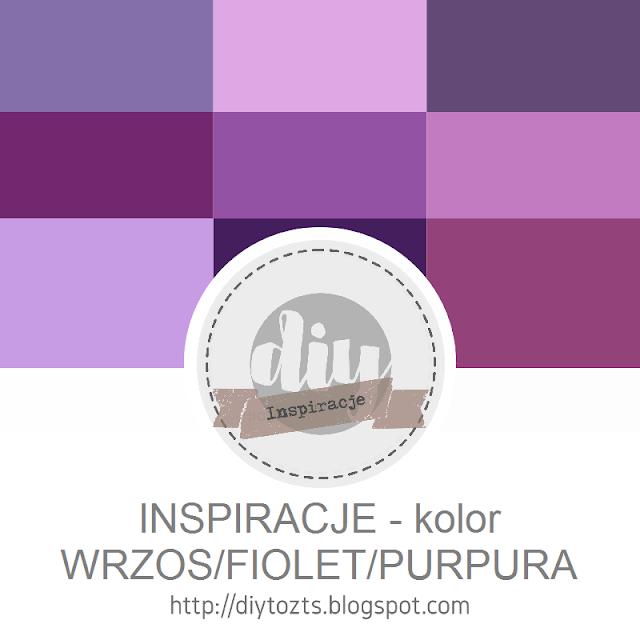 INSPIRACJE - kolor WRZOS/FIOLET/PURPURA