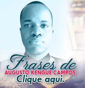 FRASES DE AUGUSTO KENGUE CAMPOS