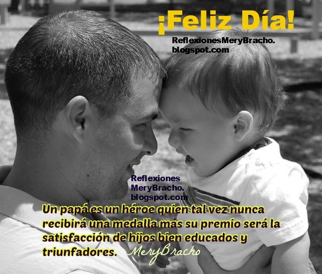 Frases  y Reflexiones para el Padre en su Feliz Día. Feliz día del padre, mensajes cortos para amigos padres, palabras a papá, pensamientos acerca de papi, papá, padre por Mery Bracho. Bendiciones para un padre.