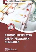 AJIBAYUSTORE  Judul Buku : Promosi Kesehatan Dalam Pelayanan Kebidanan Pengarang : Nesi Novita – Yunetra Franciska Penerbit : Salemba Medika