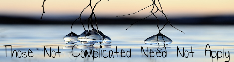 Those Not Complicated Need Not Apply