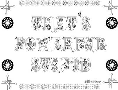 That's Powerful Stupid Bill Maher, adult coloring page, quote, stefanie Girard