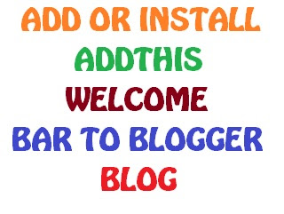 How You Can Add 'AddThis Welcome Bar' in Blogger