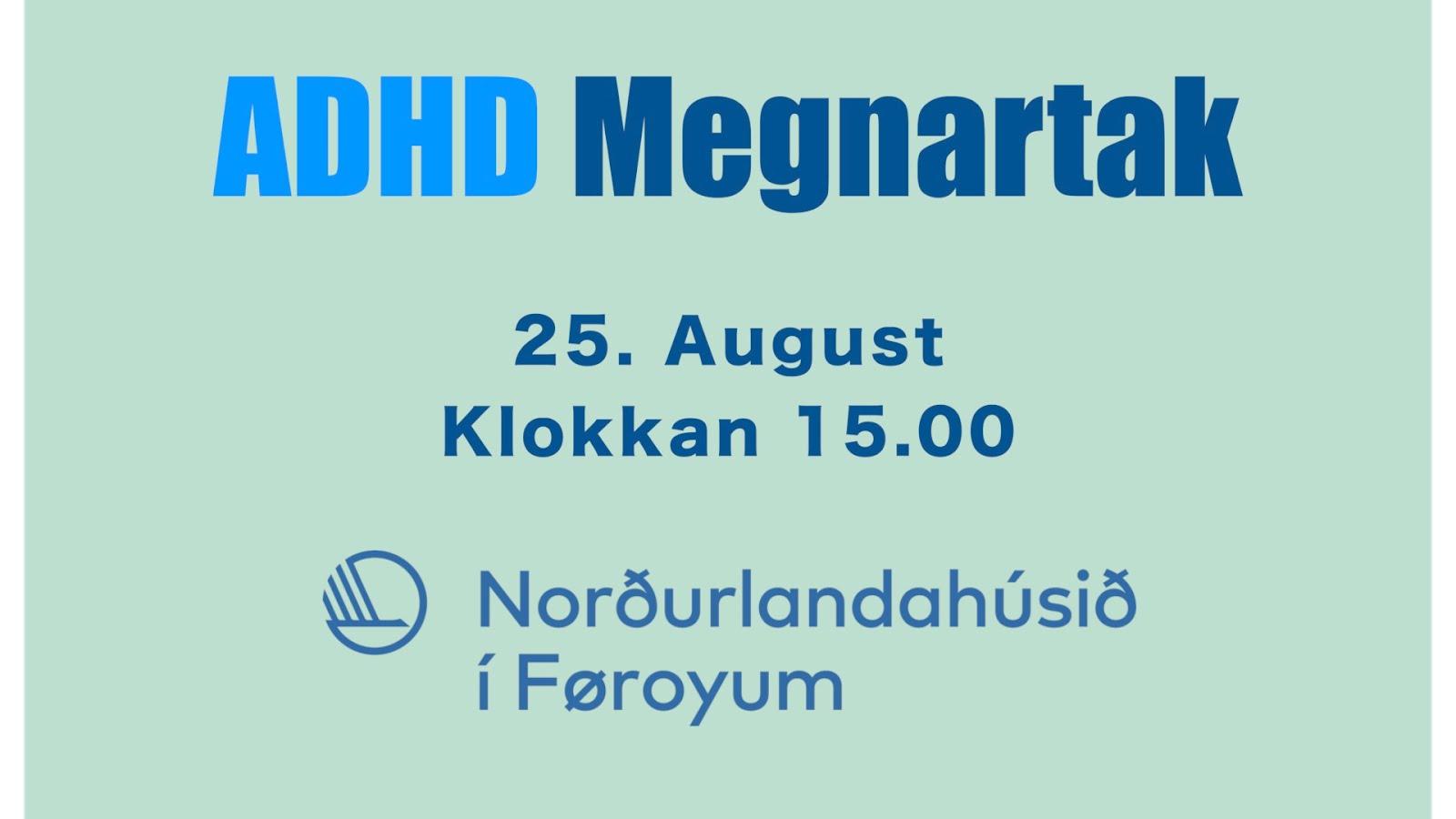 25.august 2019 kl.15 ADHD Megnartak - stórur fundur við framløgum, lívsøgum og pallborðskjakið.