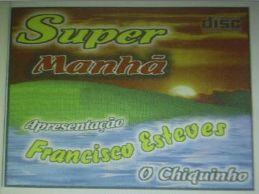 SUPER MANHÃ - APRESENTAÇÃO FRANCISCO ESTEVES