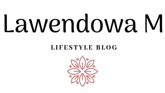lawendowam lifestyle blog