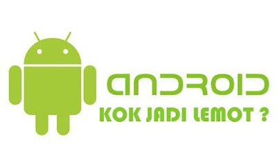 android berubah lemot