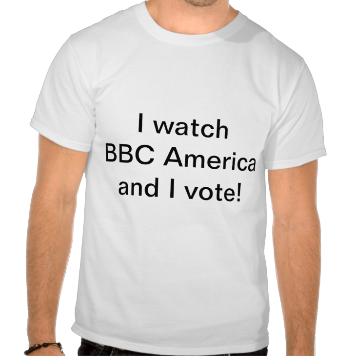 http://www.zazzle.com/i_watch_bbc_america_and_i_vote_tee_shirt-235795644933714443