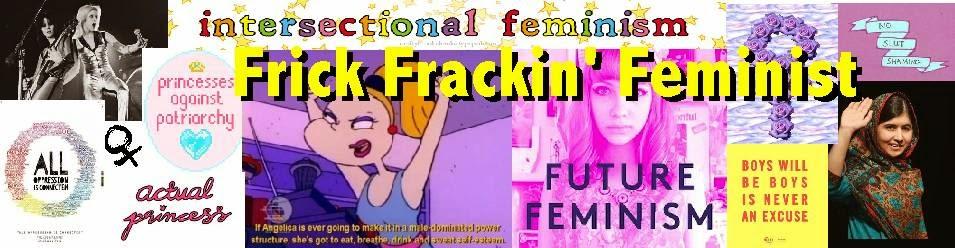 Frick Frackin' Feminist