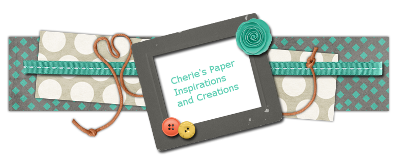 Cherie's Paper Inspirations and Creations