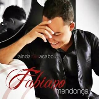 Fabiano Mendonça - Ainda Não Acabou - 2011