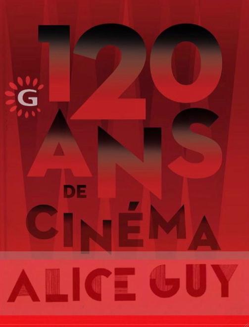Gaumont 120 ans ; Alice Guy depuis que le cinéma existe