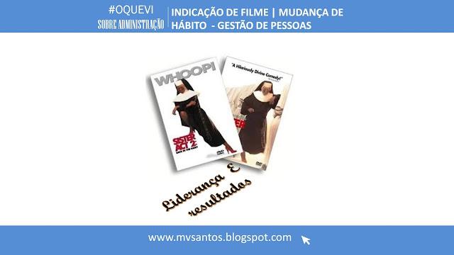 INDICAÇÃO DE FILME : MUDANÇA DE HÁBITO - GESTÃO DE PESSOAS