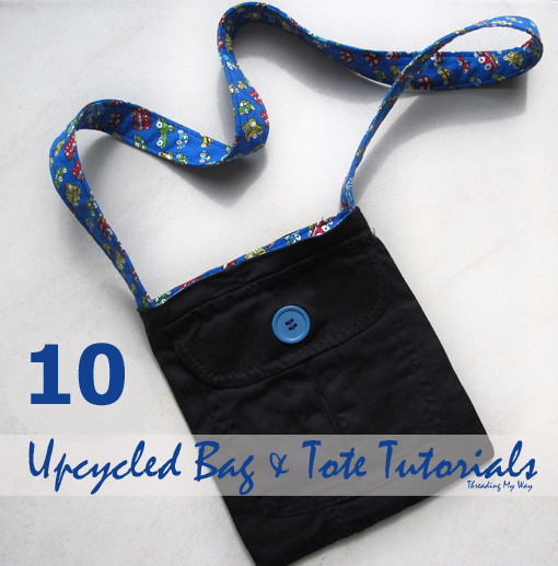 10 Upcycled Bag & Tote Tutorials ~ Threading My Way