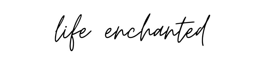 life enchanted