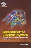 Judul Buku : Menjadi Administrator & Teknisi LAN yang Handal berbasis Windows 2000 Server dan XP (Server-Client) Pengarang : Dodi Heriadi Penerbit : Gava Media