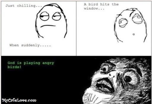 God is playing Angry Birds ~ funny image