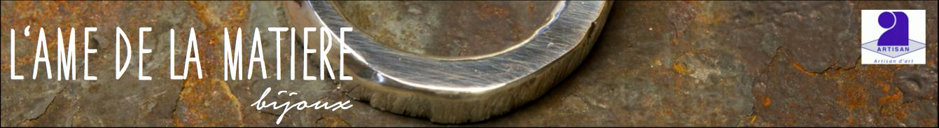 L'AME DE LA MATIERE - artisan bijoutier créateur