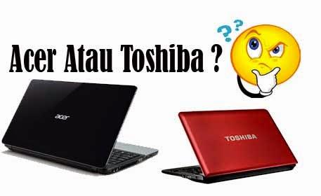 Bagus Laptop Acer Atau Toshiba ?