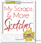 My Scraps &amp; More&#39;s Sketch Blog!