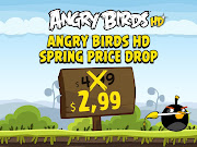 Rovio had slashed the price of its Angry Birds HD for the iPad from US$4.99 .
