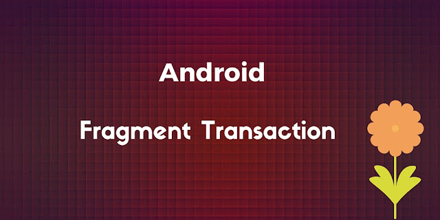 Android fragment transaction tutorial