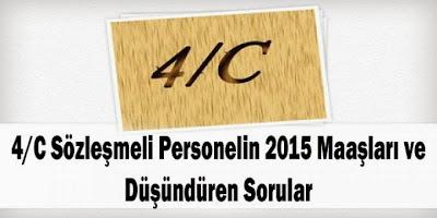 4/C Sözleşmeli Personelin 2015 Maaşları ve Düşündüren Sorular