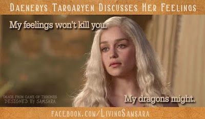 Daenerys Targaryen responds to when someone tells her to not have a particular feeling.