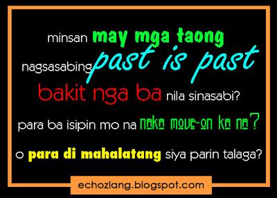Minsan may mga taong nasasabing past is past.