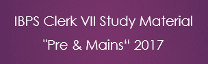 IBPS CWE Clerk VII Free Study Material 2017