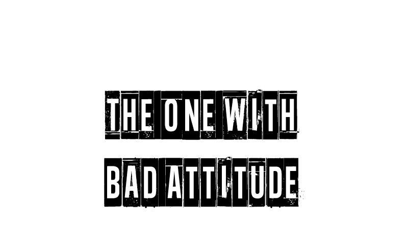 The One With Bad Attitude