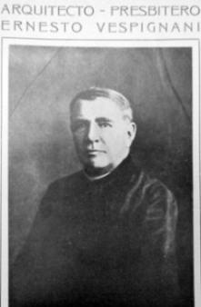Arq. Presbítero Ernesto Vespignani (Lugo / Ravenna 1861- B.A.1925)