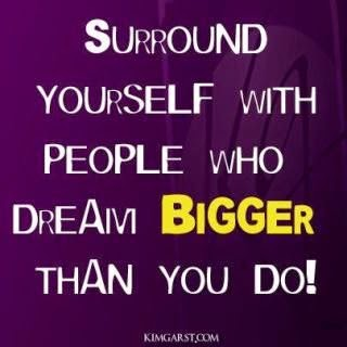 Surround yourself with people who dream bigger than you do, dreams do work, www.HealthyFitFocused.com