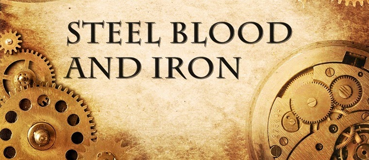 Steel Blood and Iron