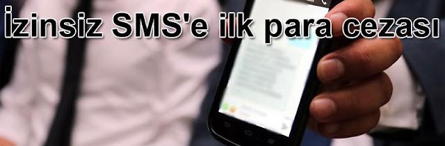 izinsiz SMSe ilk para cezasi