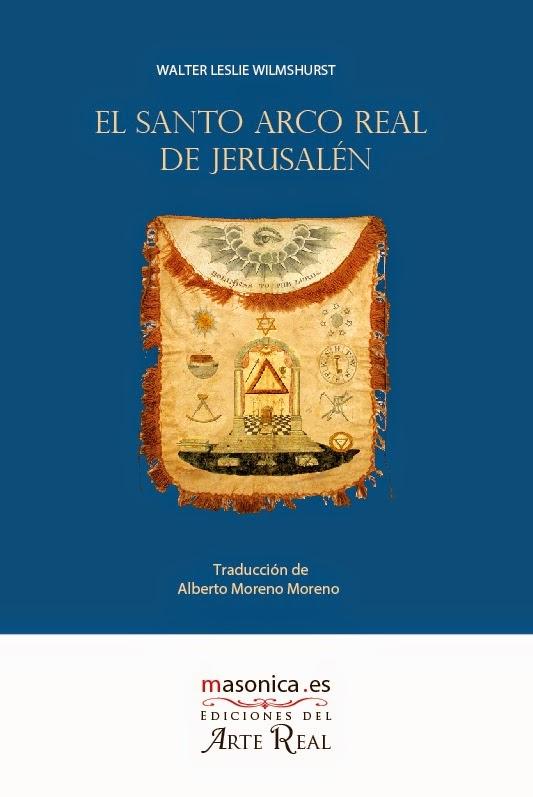 Es Santo Real Arco de Jerusalén - Masónica.Es - Wilmshurst - Eduardo Callaey - Eduardo Kesting