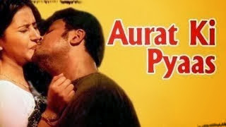 Hot Full youtube Hindi Movie 'Aurat ki Pyas' Watch Online