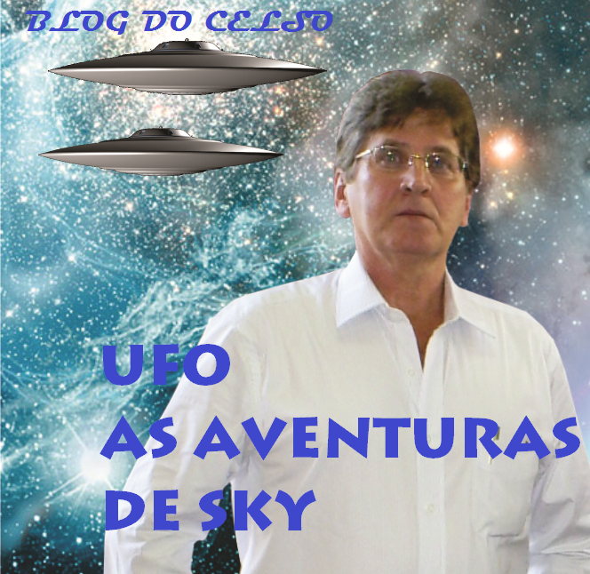 BLOG DO CELSO         .  .  .  .  .             UFO - AS AVENTURAS DE SKY   .  .  .  .  .