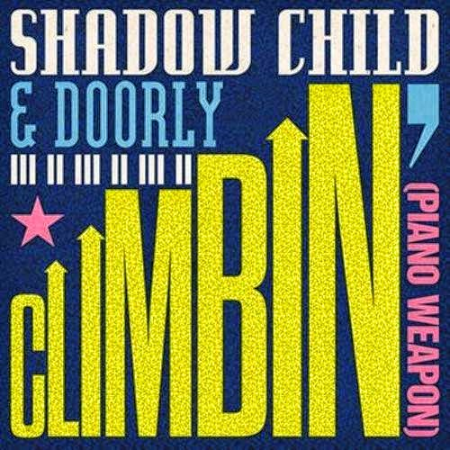 Shadow Child& Doorly - Climbin' (Piano Weapon)